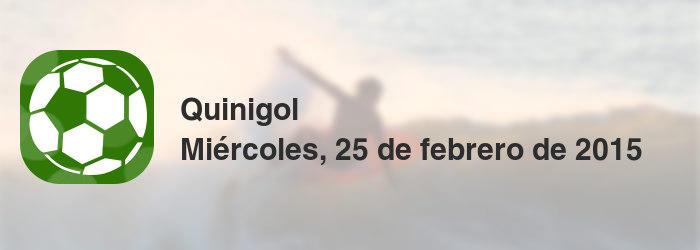 Quinigol del miércoles, 25 de febrero de 2015