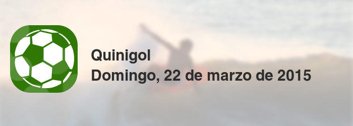 Quinigol del domingo, 22 de marzo de 2015