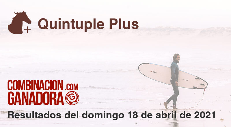 Quintuple Plus del domingo 18 de abril de 2021