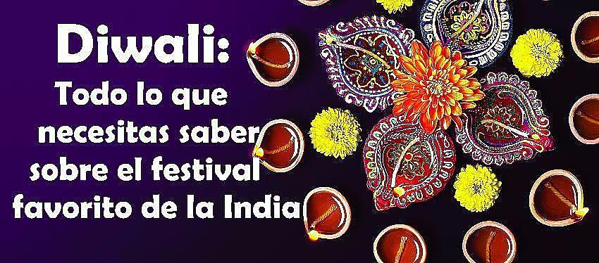 Diwali: Todo lo que necesitas saber sobre el festival favorito de la India